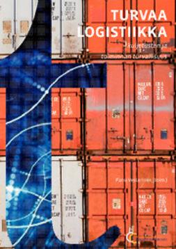 Vesterinen, Panu - Turvaa logistiikka - kuljetusten ja toiminnan turvallisuus, e-kirja
