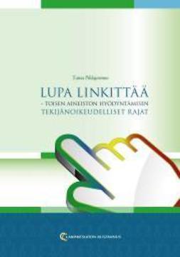 Pihlajarinne, Taina - Lupa linkittää – toisen aineiston hyödyntämisen tekijänoikeudelliset rajat, ebook