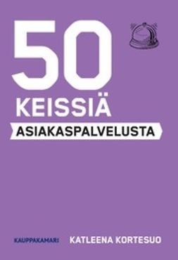 Kortesuo, Katleena - 50 keissiä asiakaspalvelusta, e-kirja