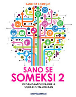 Kortesuo, Katleena - Sano se someksi 2 - Organisaation käsikirja sosiaaliseen mediaan, e-kirja