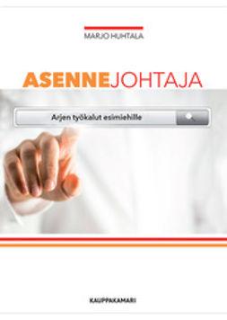Huhtala, Marjo - Asennejohtaja - Arjen työkalut esimiehille, e-kirja