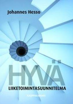 Hesso, Johannes - Hyvä liiketoimintasuunnitelma 2., uud. Painos, e-bok