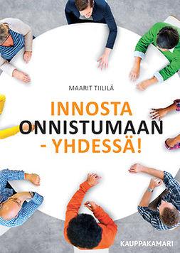 Tiililä, Maarit - Innosta onnistumaan - yhdessä!, ebook