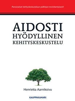 Aarnikoivu, Henrietta - Aidosti hyödyllinen kehityskeskustelu, 3. uud. Painos, ebook