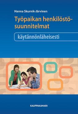Skurnik-Järvinen, Hanna - Työpaikan henkilöstösuunnitelmat käytännönläheisesti, e-kirja