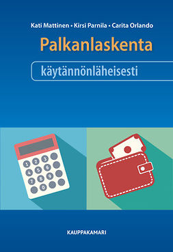 Mattinen, Kati - Palkanlaskenta käytännönläheisesti, e-kirja
