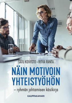 Koivisto, Satu - Näin motivoin yhteistyöhön - ryhmän johtamisen käsikirja, e-kirja