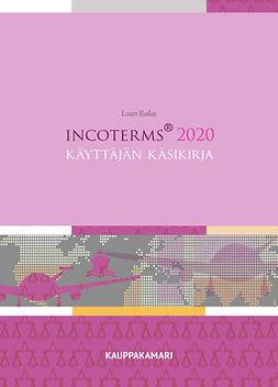 Railas, Lauri - Incoterms 2020  - Käyttäjän käsikirja, e-kirja