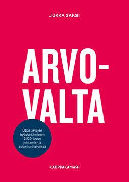 Saksi, Jukka - Arvovalta – opas arvojen hyödyntämiseen 2020-luvun johtamis- ja asiantuntijatyössä, e-kirja