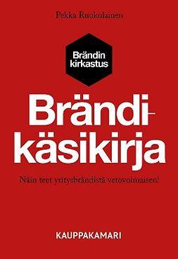Ruokolainen, Pekka - Brändikäsikirja – Näin teet yritysbrändistä vetovoimaisen!, e-kirja