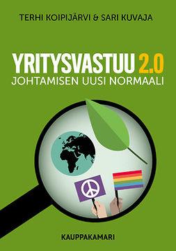 Koipijärvi, Sari Kuvaja Terhi - Yritysvastuu 2.0 - Johtamisen uusi normaali, ebook