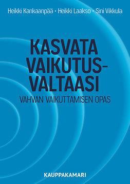 Kankaanpää, Heikki - Kasvata vaikutusvaltaasi - vahvan vaikuttamisen opas, e-kirja