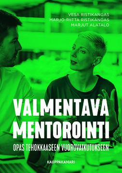 Ristikangas, Marjo-Riitta Ristikangas Vesa - Valmentava mentorointi - opas tehokkaaseen vuorovaikutukseen, e-kirja