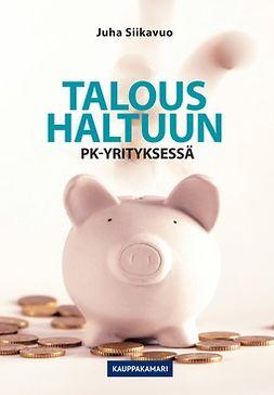 Siikavuo, Juha - Talous haltuun pk-yrityksessä, ebook