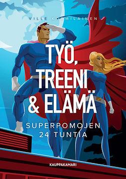 Kormilainen, Ville - Työ, treeni & elämä - Superpomojen 24 tuntia, e-kirja