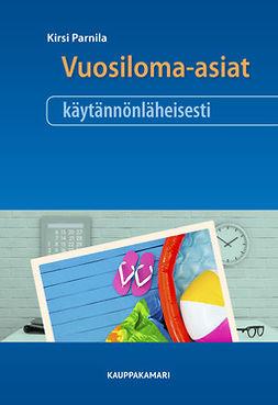 Parnila, Kirsi - Vuosiloma-asiat käytännönläheisesti, e-bok