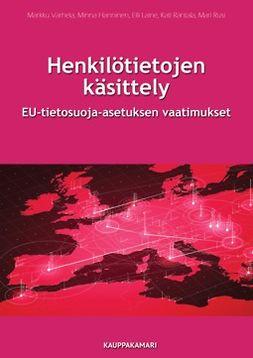 Hanninen, Minna - Henkilötietojen käsittely – EU-tietosuoja-asetuksen vaatimukset, e-kirja