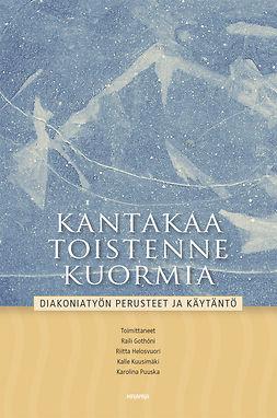 Gothóni, Raili - Kantakaa toistenne kuormia: diakoniatyön perusteet ja käytäntö, e-kirja