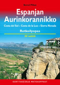 Espanjan Aurinkorannikko : retkeilyopas : Costa del Sol, Costa de la Luz, Sierra Nevada : 50 valikoitua reittiä