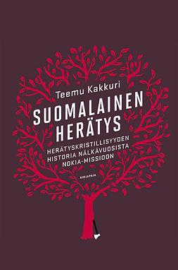 Kakkuri, Teemu - Suomalainen herätys:herätyskristillisyyden historia nälkävuosista Nokia-missioon, ebook