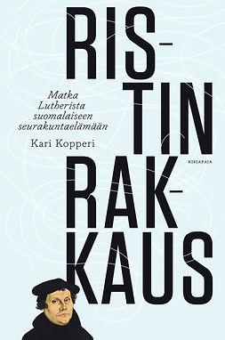 Kopperi, Kari - Ristin rakkaus: matka Lutherista suomalaiseen seurakuntaelämään, e-kirja