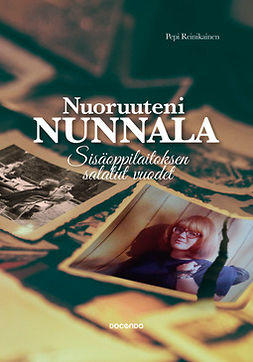 Nuoruuteni Nunnala : sisäoppilaitoksen salatut vuodet