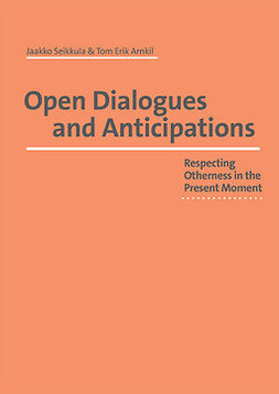 Seikkula, Tom Erik Arnkil Jaakko - Open Dialogues and Anticipations   - Respecting Otherness in the Present Moment, e-kirja
