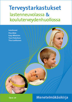 Päivi, Mäki - Terveystarkastukset lastenneuvolassa & kouluterveydenhuollossa - Menetelmäkäsikirja, e-kirja