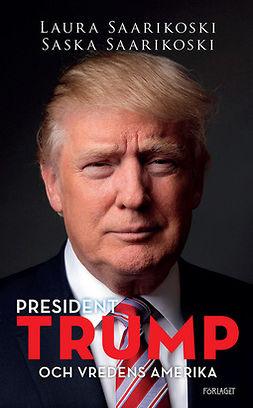 Saarikoski, Laura - President Trump och vredens Amerika, e-kirja