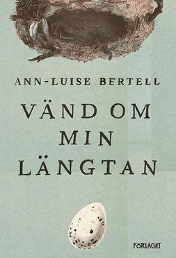 Bertell, Ann-Louise - Vänd om min längtan, e-bok