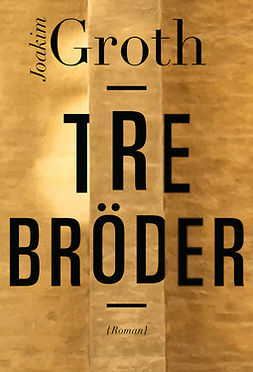Groth, Joakim - Tre bröder, ebook