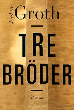 Groth, Joakim - Tre bröder, ebook
