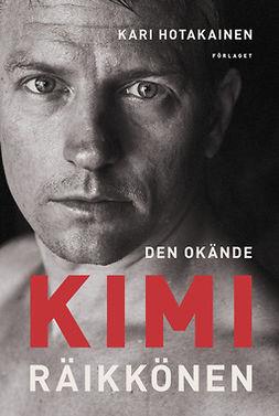 Hotakainen, Kari - Den okände Kimi Räikkönen, e-kirja