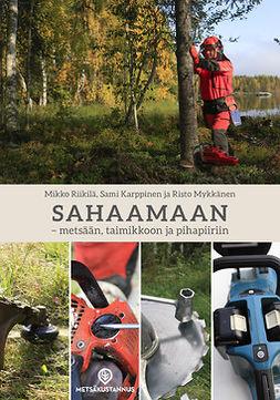 Riikilä, Mikko - Sahaamaan - metsään, taimikkoon ja pihapiiriin, e-kirja