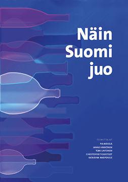Mäkelä, Pia - Näin Suomi juo - Suomalaisten muuttuvat alkoholinkäyttötavat, e-bok