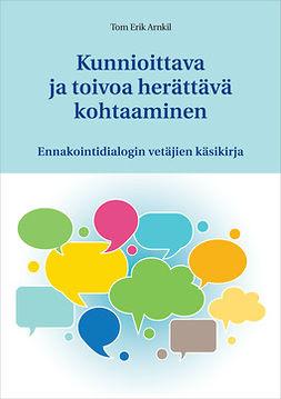 Arnkil, Tom Erik - Kunnioittava ja toivoa herättävä kohtaaminen: Ennakointidialogin vetäjien käsikirja, e-bok