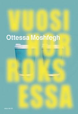 Moshfegh, Ottessa - Vuosi horroksessa, e-kirja