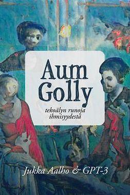 Aalho, Jukka - Aum Golly – tekoälyn runoja ihmisyydestä, e-kirja
