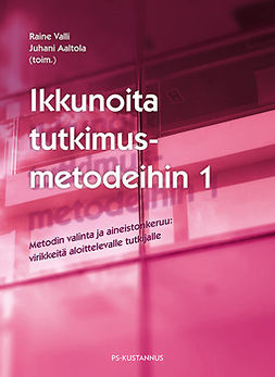 Ikkunoita tutkimusmetodeihin 1 - Metodin valinta ja aineistonkeruu: virikkeitä aloittelevalle tutkijalle