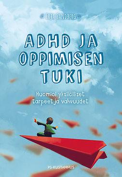 Sandberg, Erja - ADHD ja oppimisen tuki - Huomioi yksilölliset tarpeet ja vahvuudet, e-bok