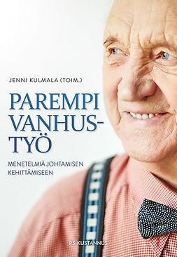 Kulmala, Jenni - Parempi vanhustyö - Menetelmiä johtamisen kehittämiseen, e-kirja