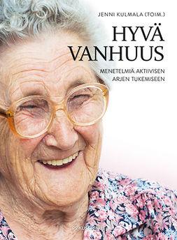 Kulmala, Jenni - Hyvä vanhuus - Menetelmiä aktiivisen arjen tukemiseen, e-kirja
