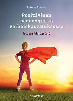 Leskisenoja, Eliisa - Positiivinen pedagogiikka varhaiskasvatuksessa - Toteuta käytännössä, e-kirja