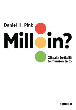 Pink, Daniel H. - Milloin? - Oikealla hetkellä toimimisen taito, e-kirja