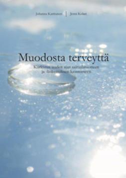 Karttunen, Johanna - Muodosta terveyttä – Kurkistus uuden ajan sairaalatuotteen ja –kokemuksen luonteeseen, ebook