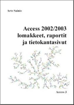 Sainio, Arto - Access 2002/2003 lomakkeet, raportit ja tietokantasivut, e-kirja