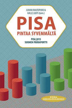 PISA pintaa syvemmältä : PISA 2015 Suomen pääraportti