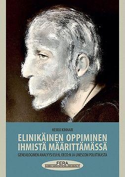 Kinnari, Heikki - Elinikäinen oppiminen ihmistä määrittämässä: Genealoginen analyysi EU:n, OECD:n ja UNESCOn politiikasta, e-kirja