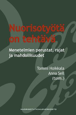 Hoikkala, Tommi - Nuorisotyötä on tehtävä:  menetelmien perustat, rajat ja mahdollisuudet, e-kirja