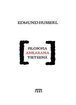 Husserl, Edmund - Filosofia ankarana tieteenä, e-kirja